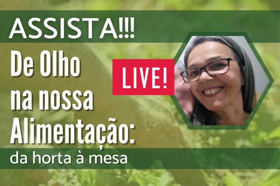 #QVnaQuarentena - Confira como foi a live 'De Olho na nossa Alimentação: da horta à mesa'